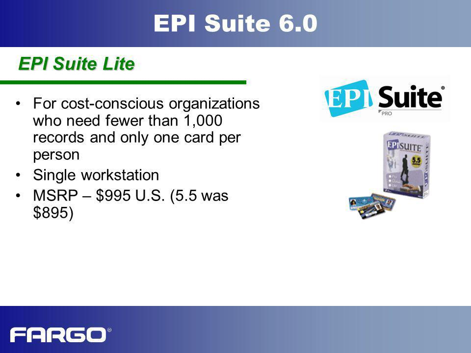 EPI Suite Lite For cost-conscious organizations who need fewer than 1,000 records and only one card per person.