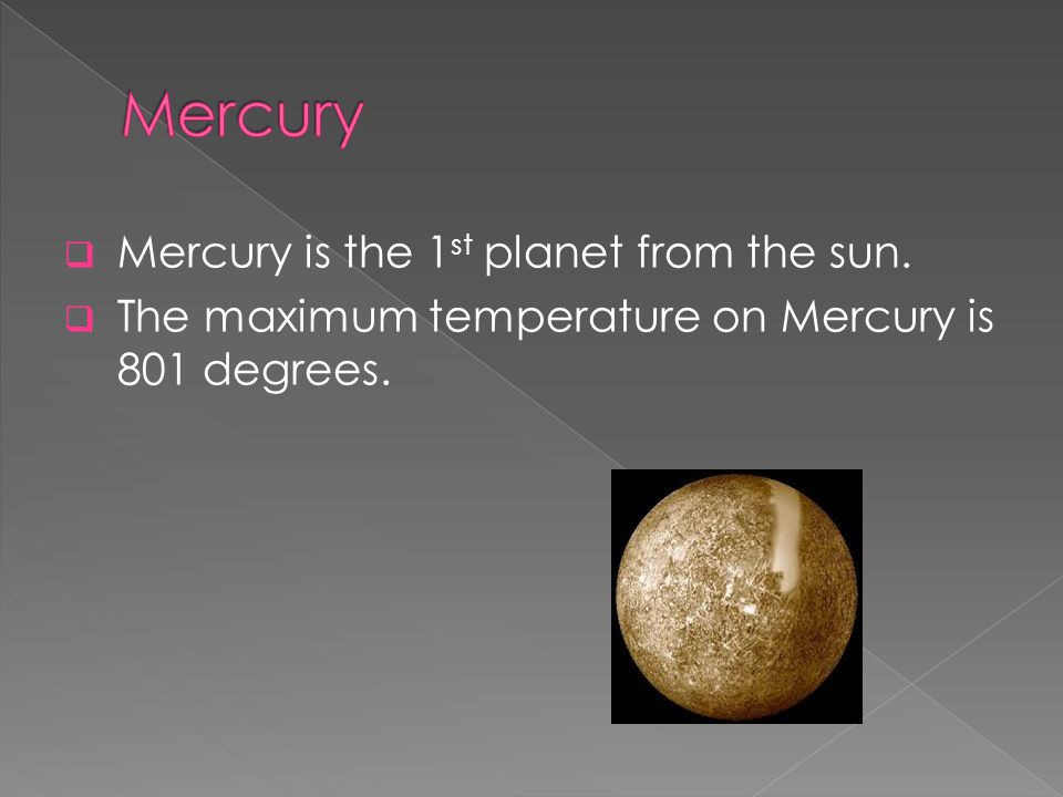 Mercury Mercury is the 1st planet from the sun.