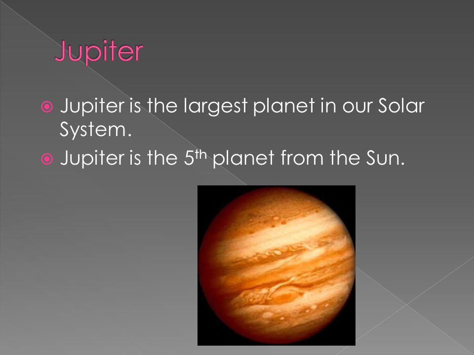 Jupiter Jupiter is the largest planet in our Solar System.