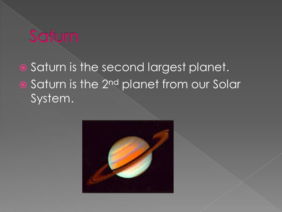 Saturn Saturn is the second largest planet.