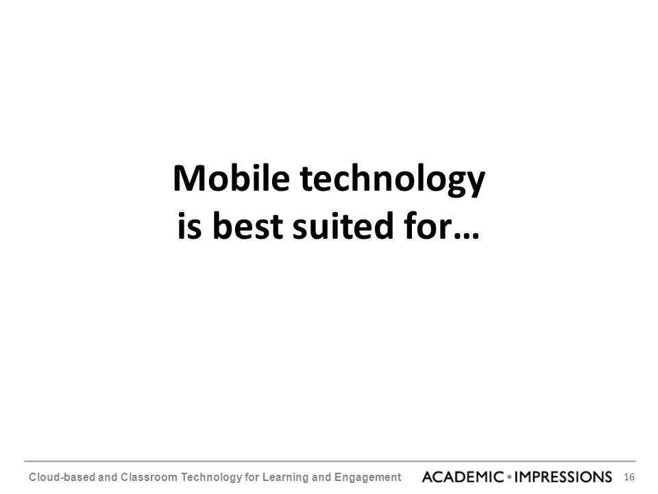 Mobile technology is best suited for…