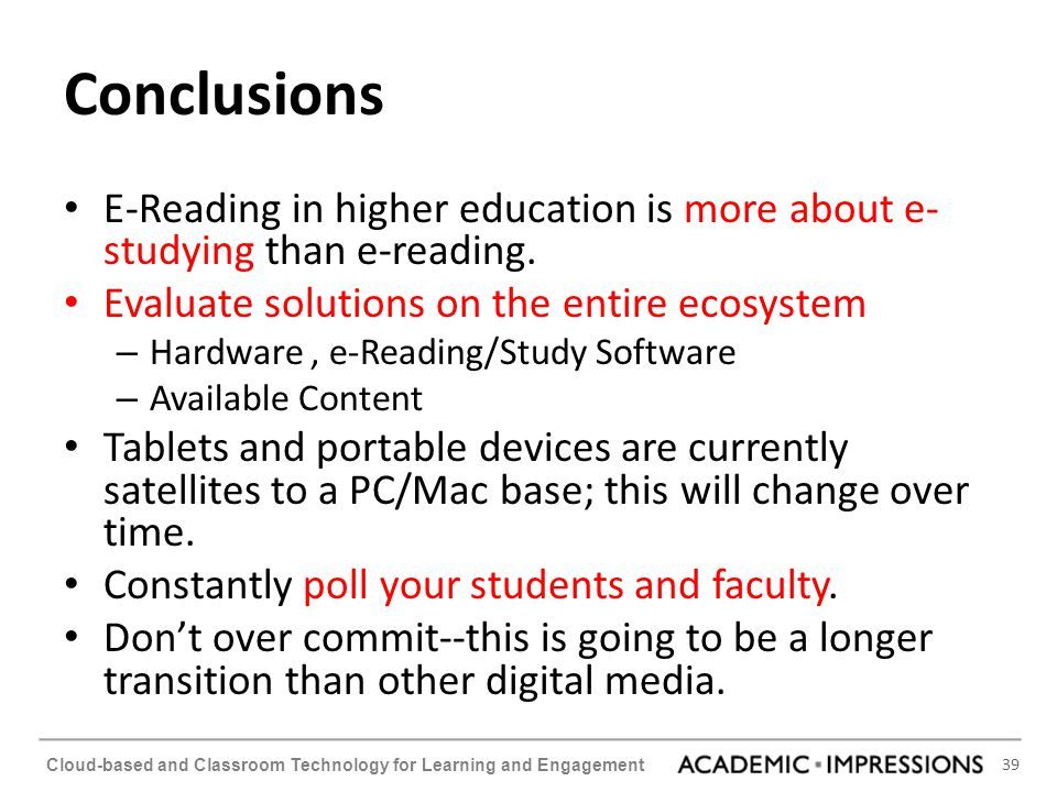 Conclusions E-Reading in higher education is more about e-studying than e-reading. Evaluate solutions on the entire ecosystem.