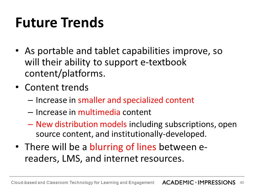 Future Trends As portable and tablet capabilities improve, so will their ability to support e-textbook content/platforms.