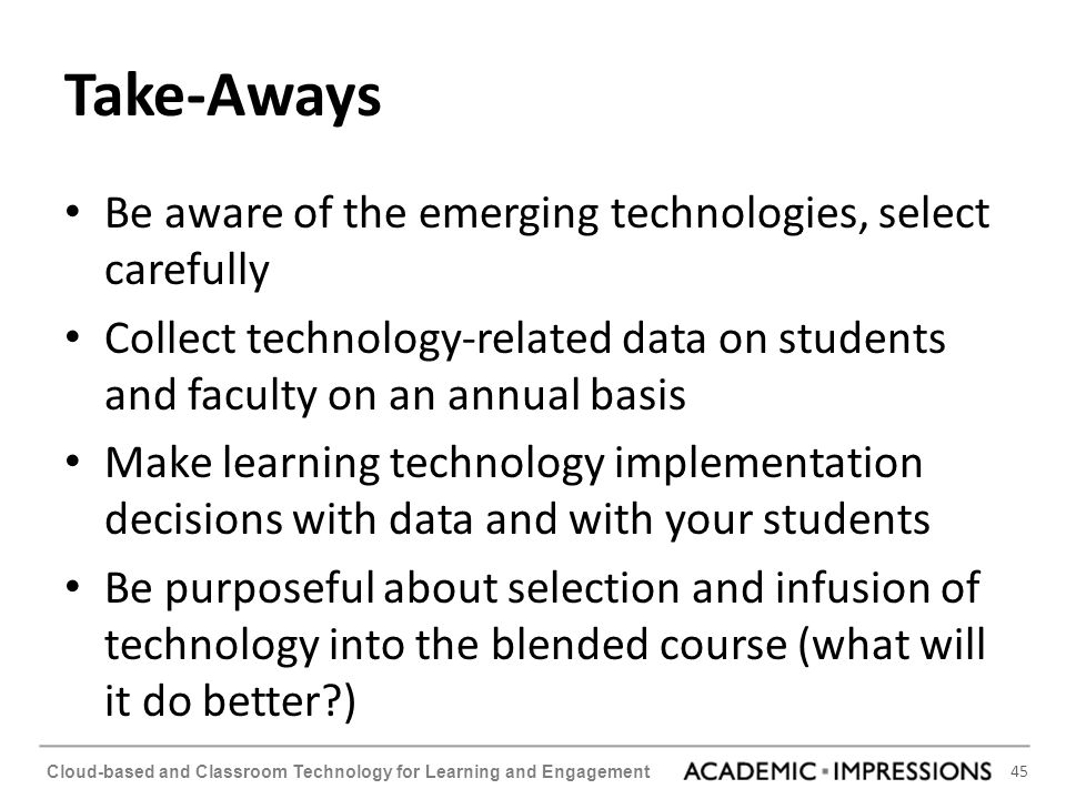 Take-Aways Be aware of the emerging technologies, select carefully