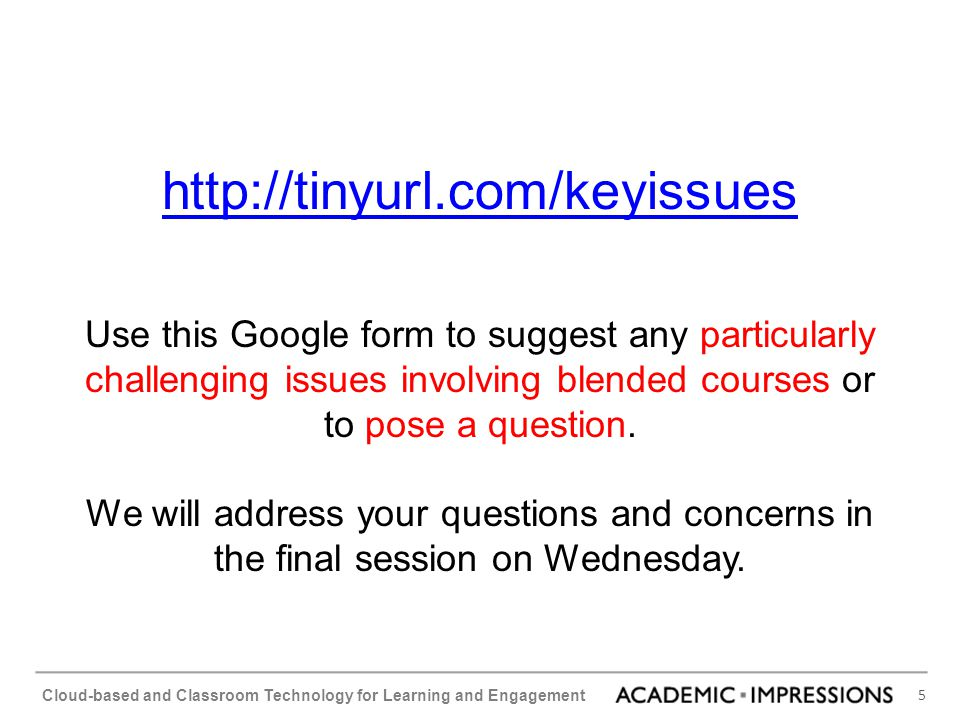 http://tinyurl.com/keyissues Use this Google form to suggest any particularly challenging issues involving blended courses or to pose a question.