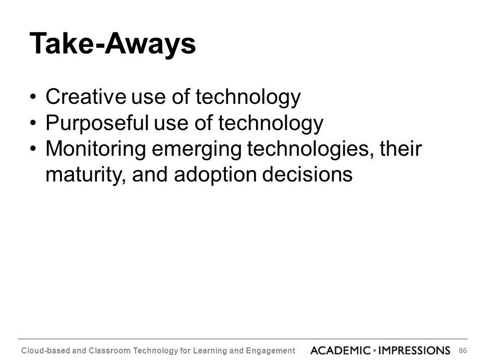 Take-Aways Creative use of technology Purposeful use of technology