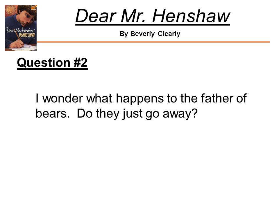 Question #2 I wonder what happens to the father of bears. Do they just go away