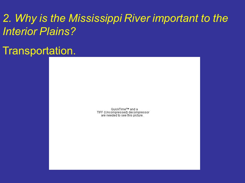 2. Why is the Mississippi River important to the Interior Plains