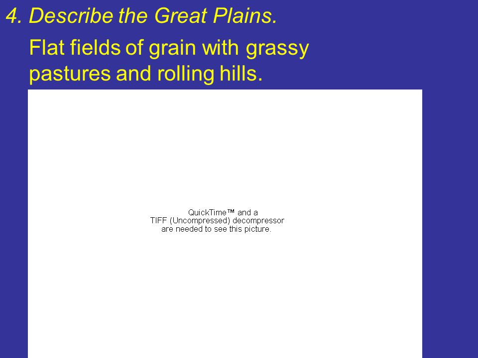 4. Describe the Great Plains.