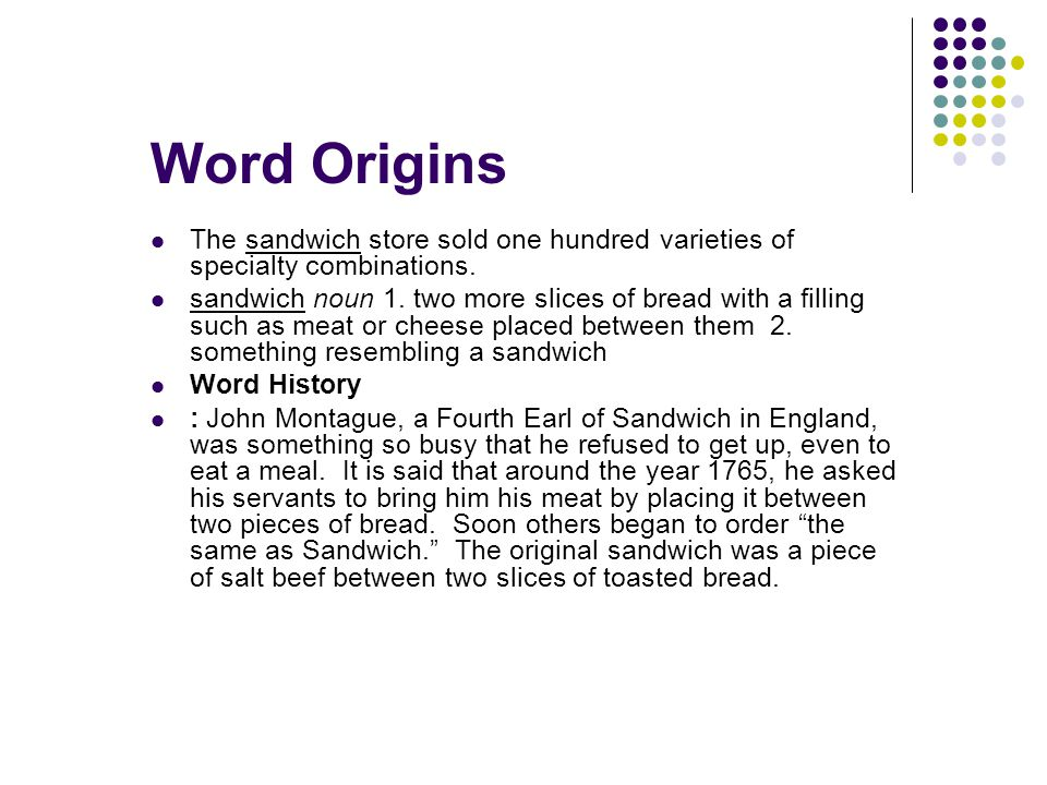 Word Origins The sandwich store sold one hundred varieties of specialty combinations.