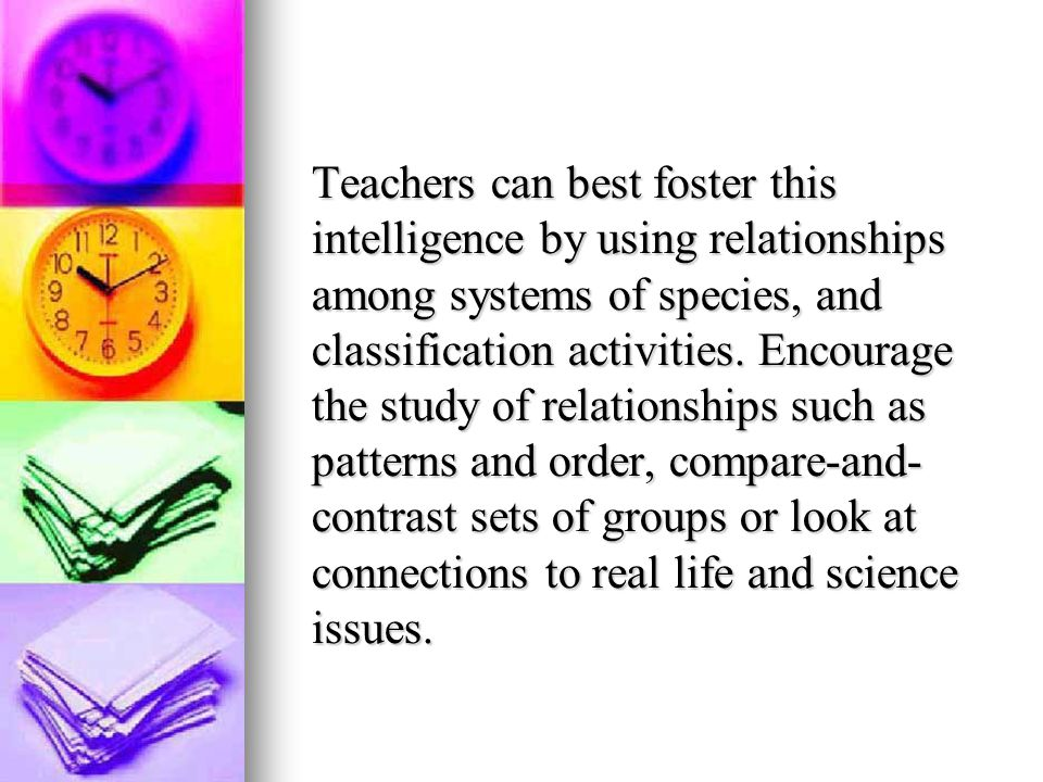 Teachers can best foster this intelligence by using relationships among systems of species, and classification activities.