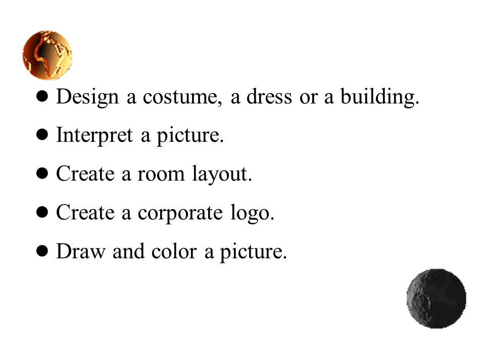 ● Design a costume, a dress or a building.