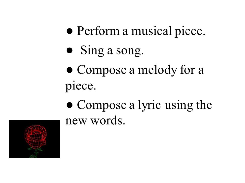 ● Perform a musical piece.