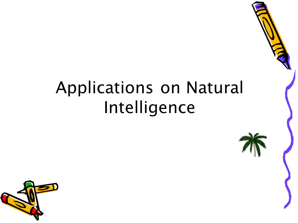 Applications on Natural Intelligence