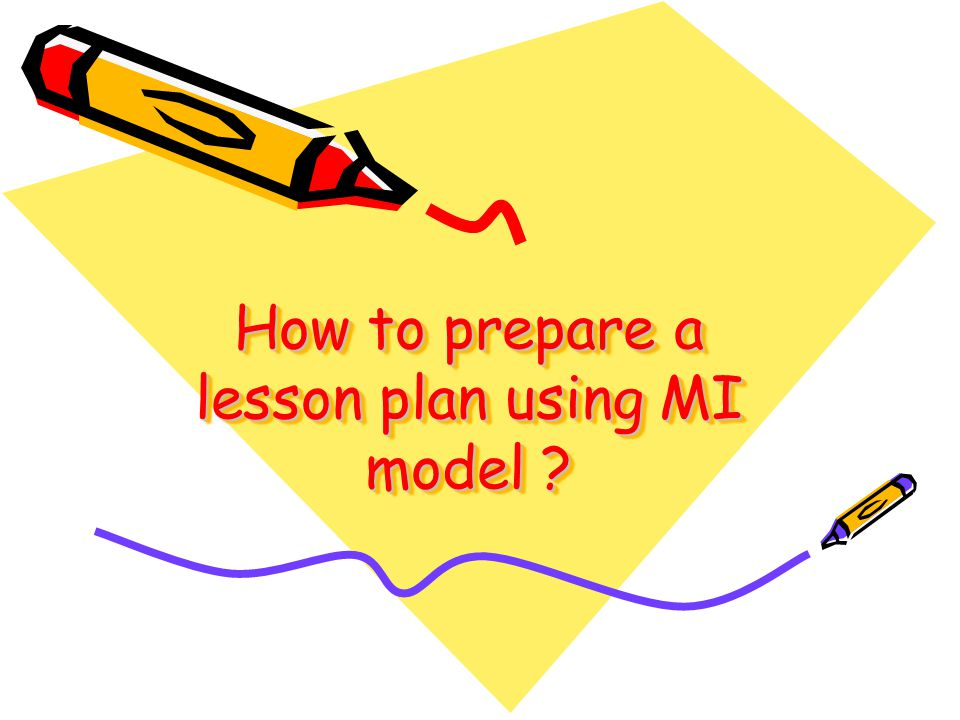 How to prepare a lesson plan using MI model