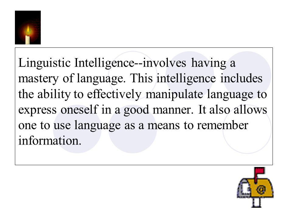 Linguistic Intelligence--involves having a mastery of language