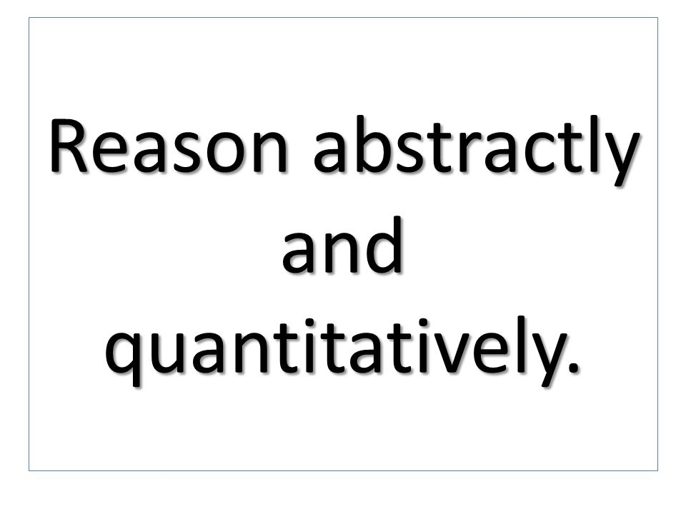 Reason abstractly and quantitatively.