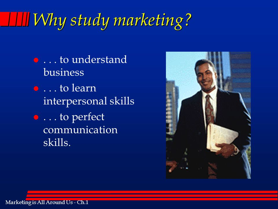 Why study marketing . . . to understand business
