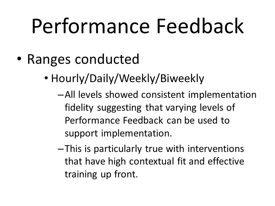 Performance Feedback Ranges conducted Hourly/Daily/Weekly/Biweekly