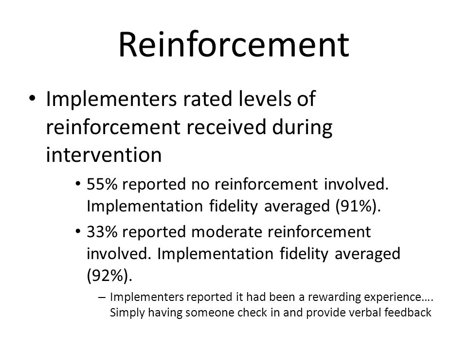 Reinforcement Implementers rated levels of reinforcement received during intervention.