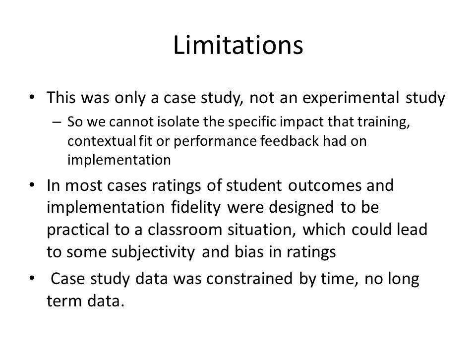 Limitations This was only a case study, not an experimental study