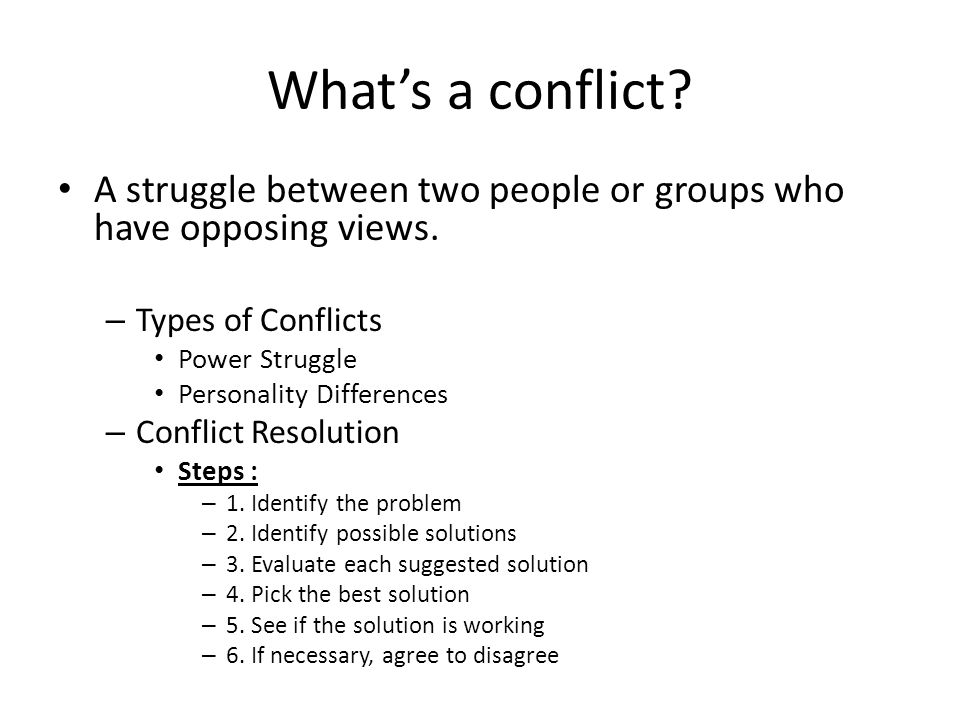 What's a conflict A struggle between two people or groups who have opposing views. Types of Conflicts.