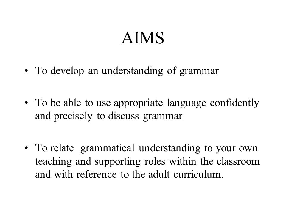 AIMS To develop an understanding of grammar
