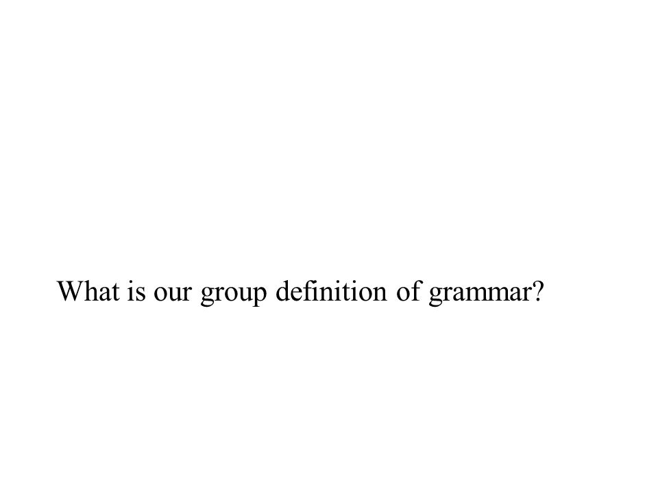 What is our group definition of grammar
