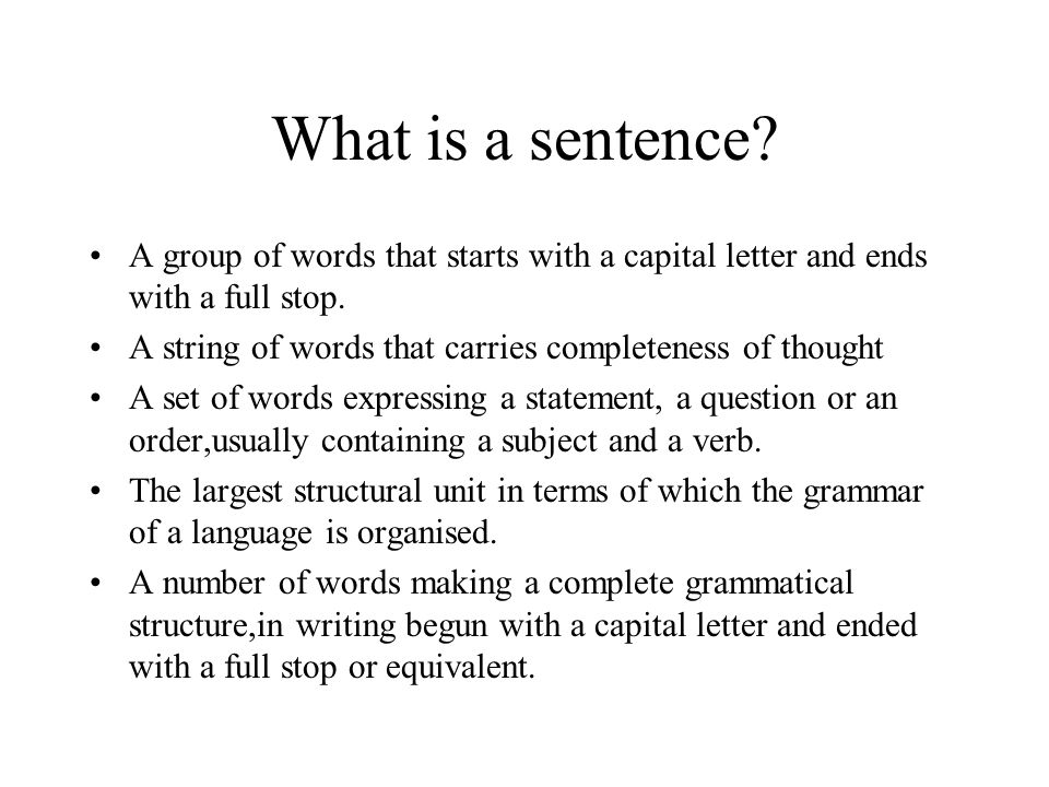 What is a sentence A group of words that starts with a capital letter and ends with a full stop.