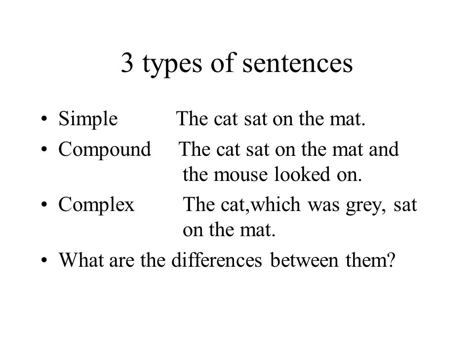 3 types of sentences Simple The cat sat on the mat.