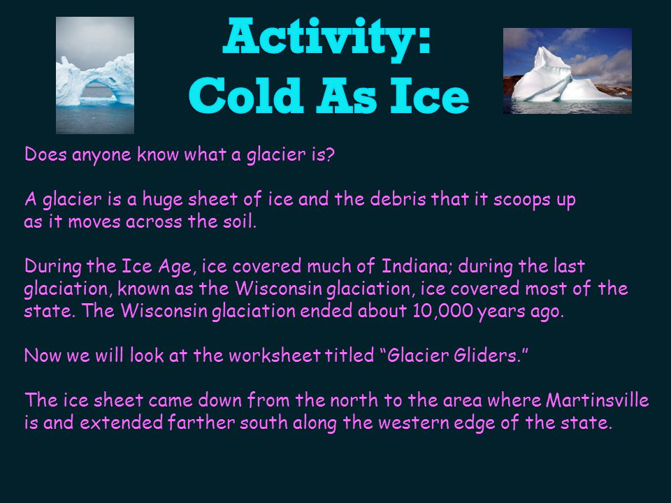 Activity: Cold As Ice Does anyone know what a glacier is