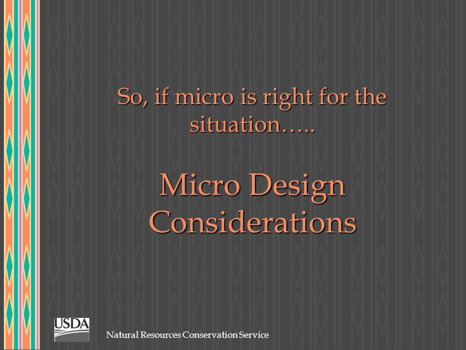 So, if micro is right for the situation….. Micro Design Considerations
