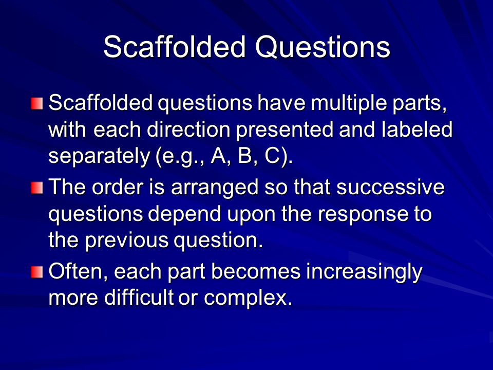 Scaffolded Questions Scaffolded questions have multiple parts, with each direction presented and labeled separately (e.g., A, B, C).