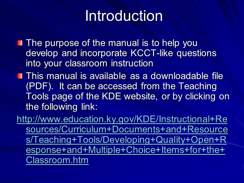 Introduction The purpose of the manual is to help you develop and incorporate KCCT-like questions into your classroom instruction.