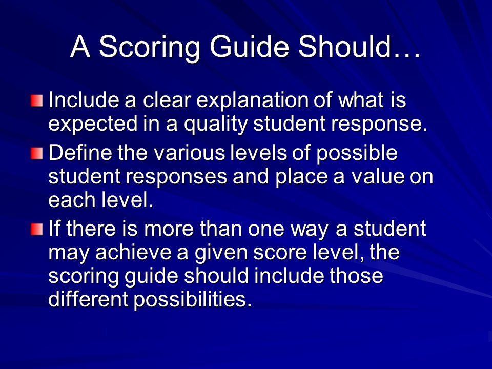 A Scoring Guide Should…