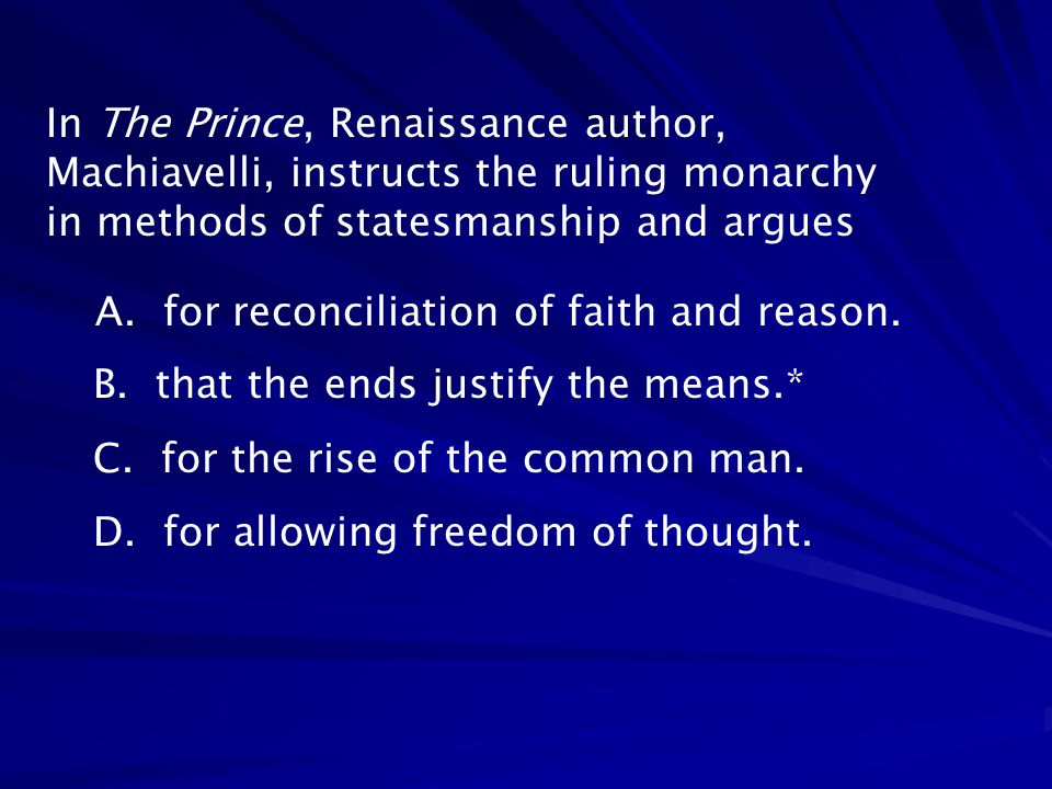 In The Prince, Renaissance author, Machiavelli, instructs the ruling monarchy in methods of statesmanship and argues