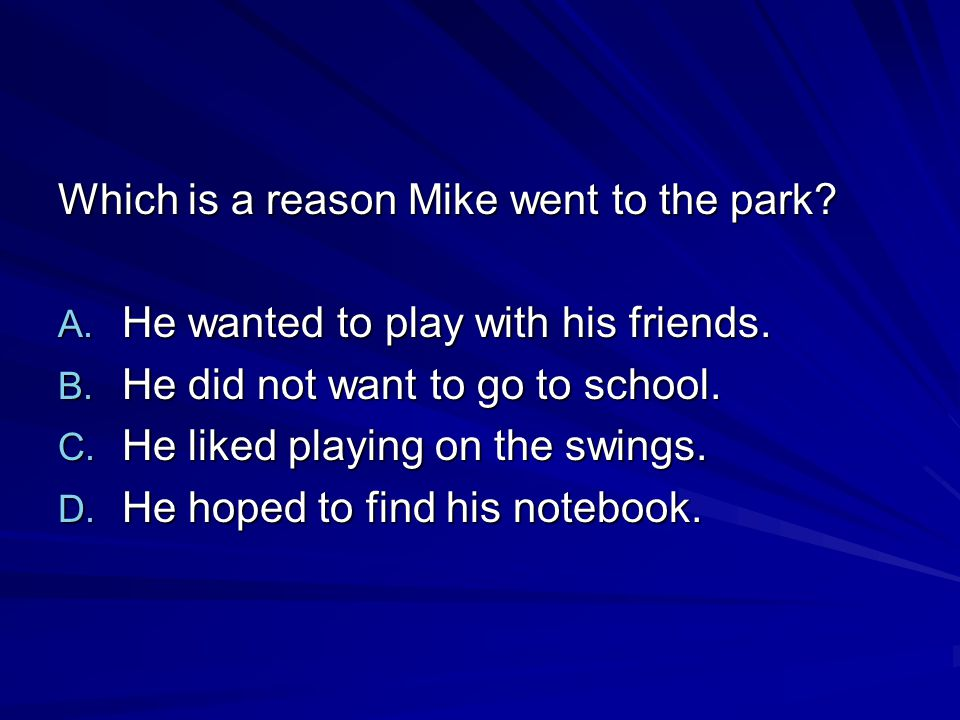 Which is a reason Mike went to the park
