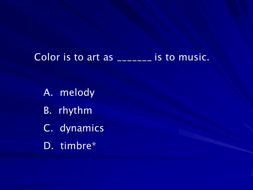 Color is to art as _______ is to music.