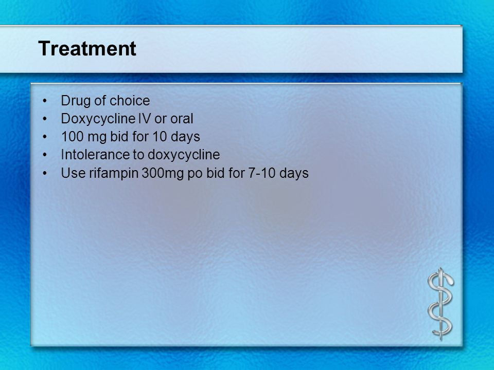 Treatment Drug of choice Doxycycline IV or oral 100 mg bid for 10 days