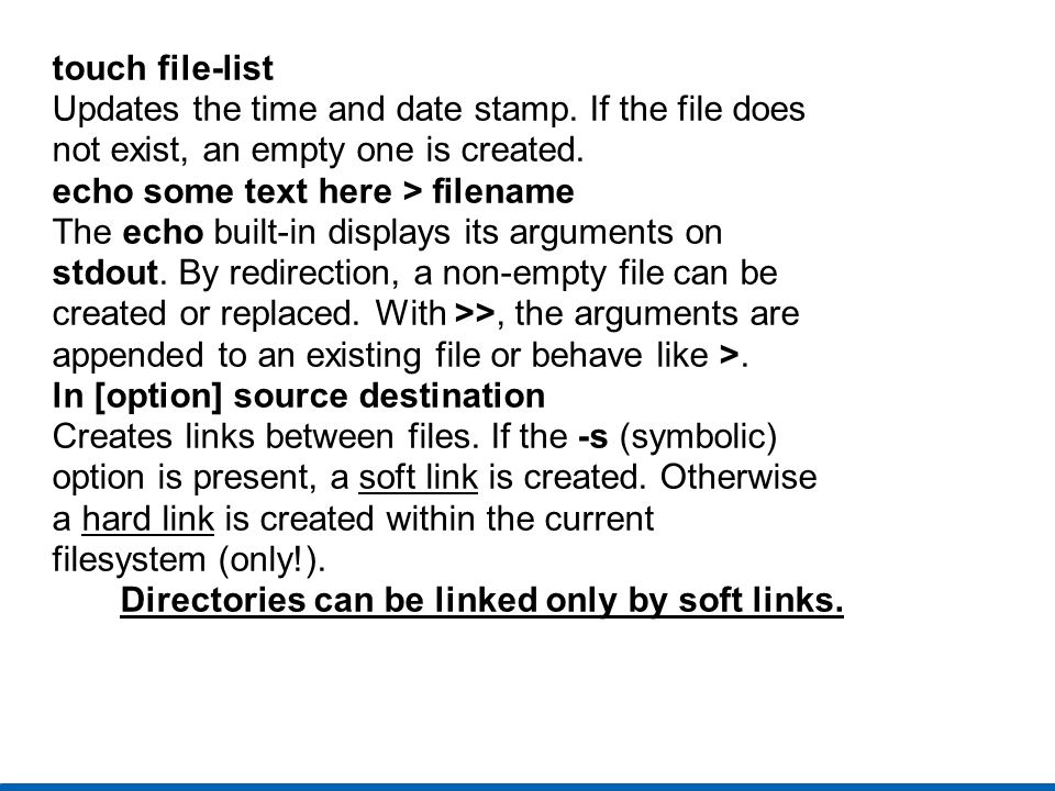 touch file-list Updates the time and date stamp. If the file does. not exist, an empty one is created.