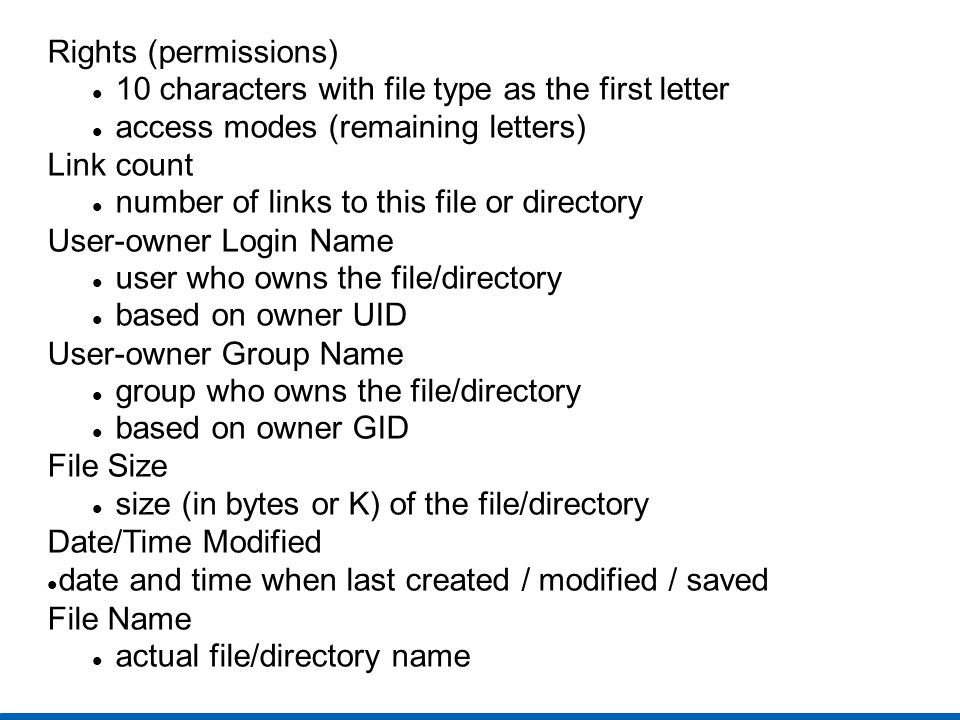 Rights (permissions) 10 characters with file type as the first letter. access modes (remaining letters)