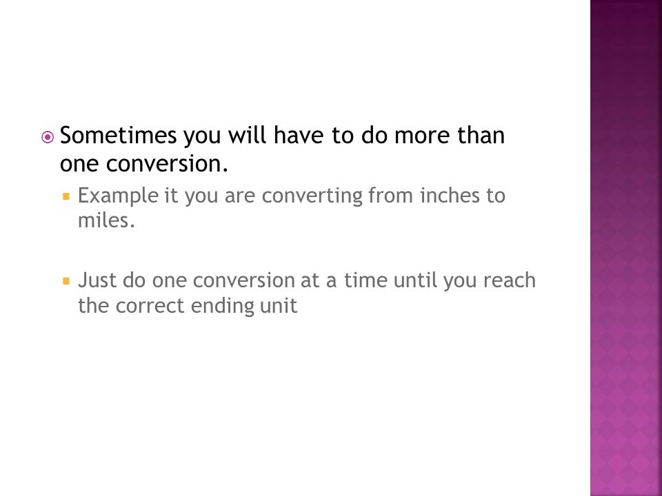 Sometimes you will have to do more than one conversion.