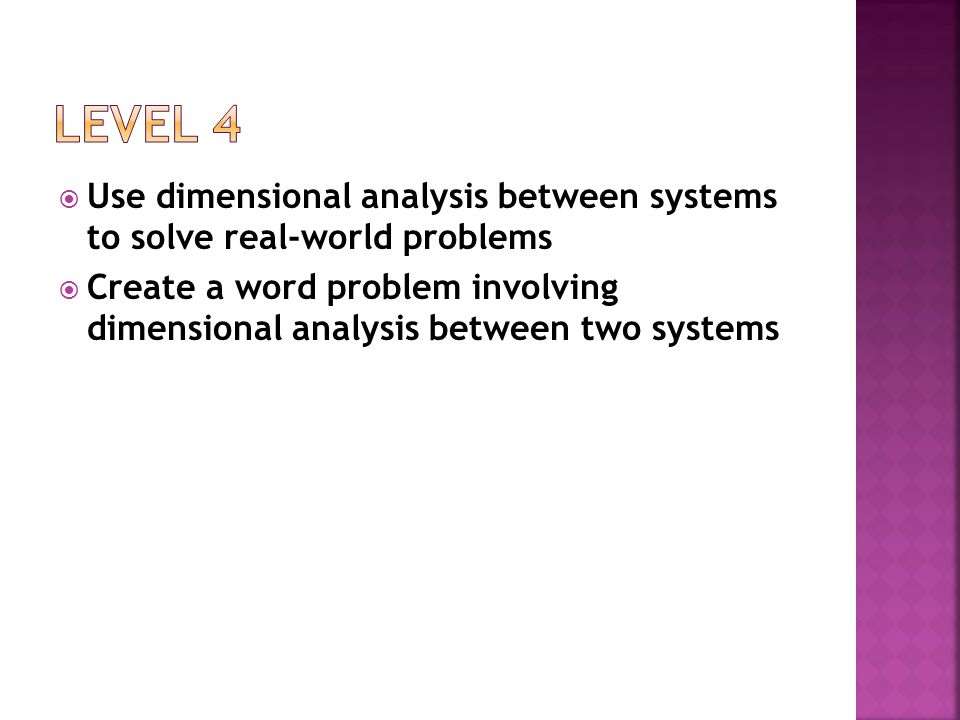 Level 4 Use dimensional analysis between systems to solve real-world problems.