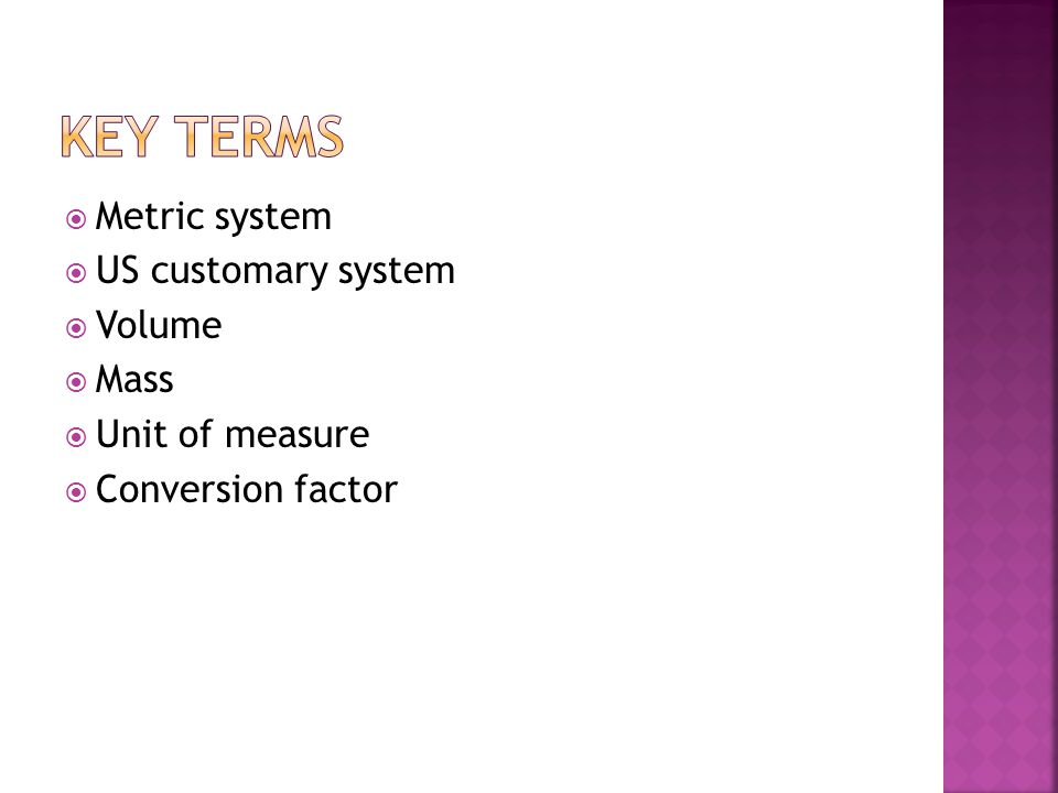 Key terms Metric system US customary system Volume Mass
