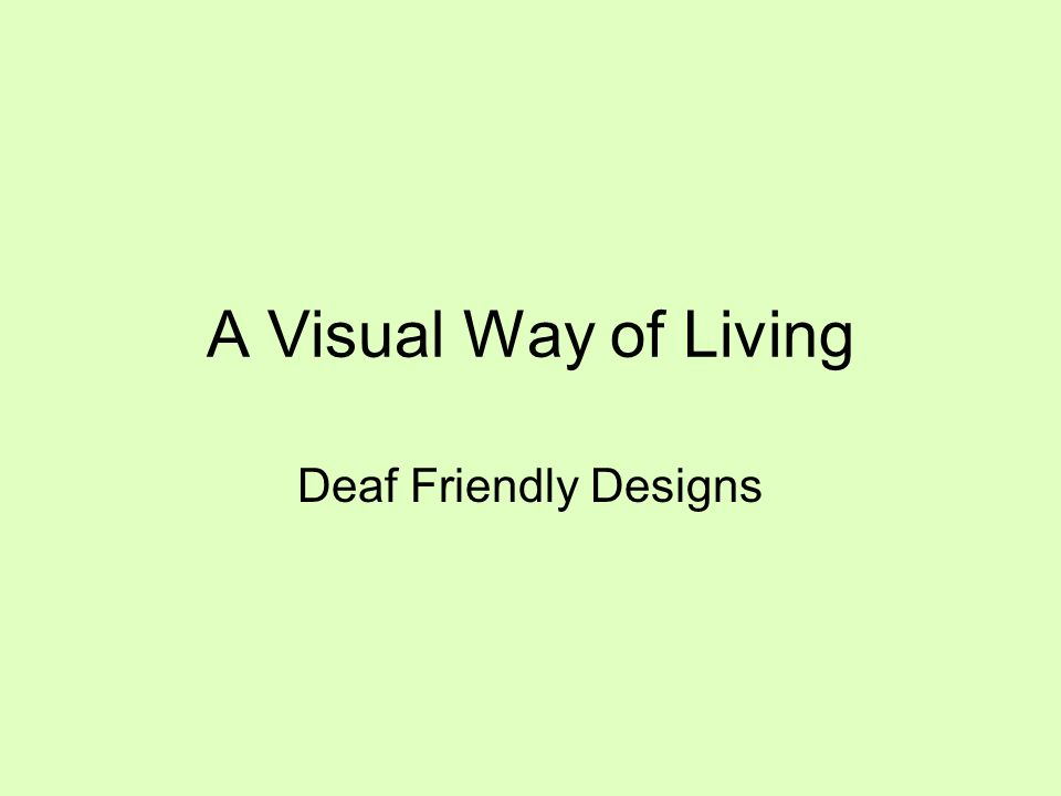 A Visual Way of Living Deaf Friendly Designs