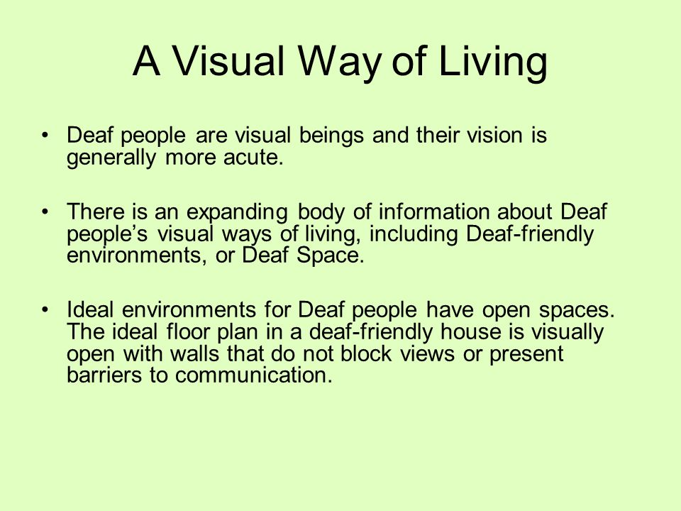 A Visual Way of Living Deaf people are visual beings and their vision is generally more acute.