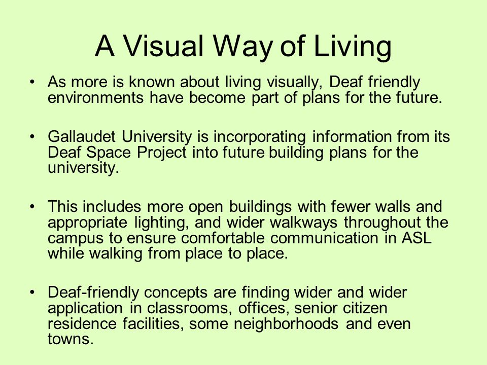 A Visual Way of Living As more is known about living visually, Deaf friendly environments have become part of plans for the future.