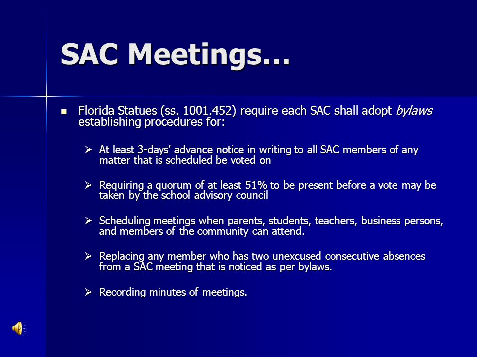 SAC Meetings… Florida Statues (ss. 1001.452) require each SAC shall adopt bylaws establishing procedures for: