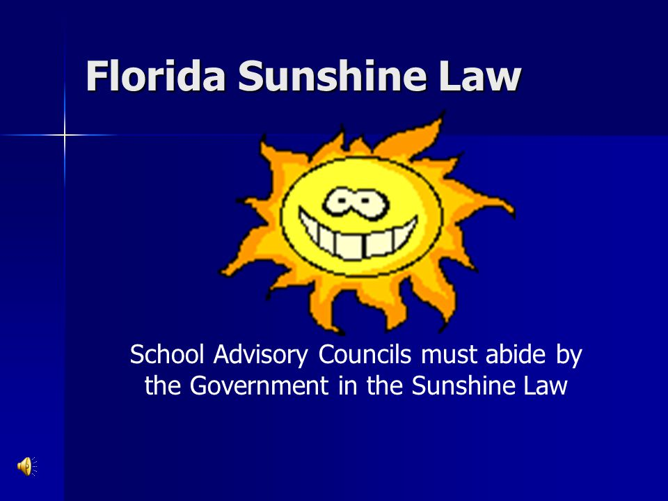 Florida Sunshine Law SACs are to conduct themselves in the Sunshine ! What does this mean