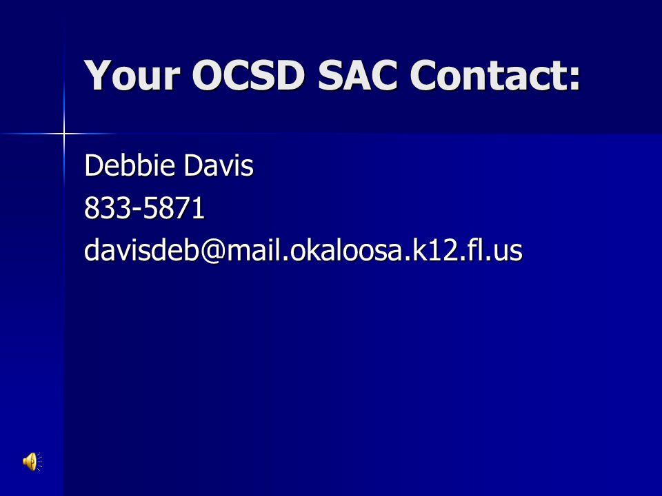 Your OCSD SAC Contact: Debbie Davis 833-5871 davisdeb@mail.okaloosa.k12.fl.us